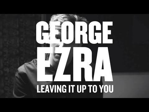 George Ezra - Leaving It Up To You