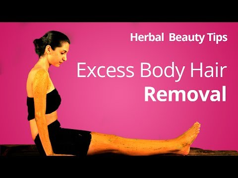 How to remove body hair at home naturally | Organic Herbal Beauty Tips for Excess Body Hair Removal