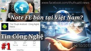 [Tin Công Nghệ #1] Samsung Galaxy Note FE Dự Kiến Bán Tại Việt Nam? Mở Hộp Galaxy J7+ | 14/10/2017