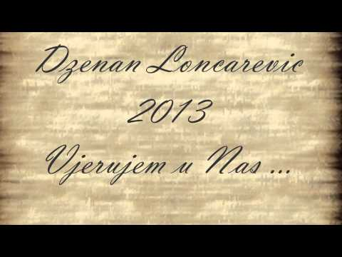 Dzenan Loncarevic 2013 - Vjerujem u Nas OFFICIAL HQ [LYRIC]