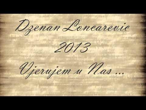 Dzenan Loncarevic 2013 - Vjerujem u Nas OFFICIAL HQ [LYRIC]