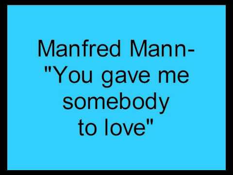 Manfred Mann - You Gave me Somebody to Love