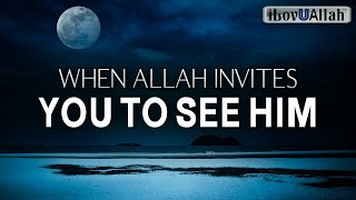 WHEN ALLAH INVITES YOU TO SEE HIM
