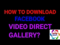 How to download Facebook video direct gallery , MP3