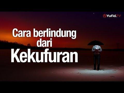 Ceramah Singkat: Cara Berlindung Dari Kekufuran - Ustadz Johan Saputra Halim, M.HI.