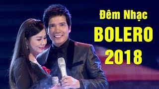 Dương Hồng Loan, Hồ Quang 8 - Liveshow Đêm Nhạc Bolero 2018 - Nhạc Vàng Bolero Gây Nghiện 2018