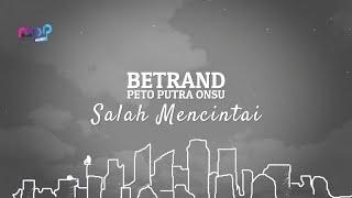 Download lagu BETRAND PETO PUTRA ONSU - SALAH MENCINTAI (  LYRIC VIDEO )