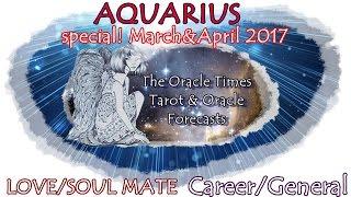 AQUARIUS  March & APRIL 2017 Free LOVE& SOUL MATE Career&General forecast  a NEW LEVEL OF JOY