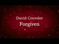 Forgiven - David Crowder (lyric video) HD
