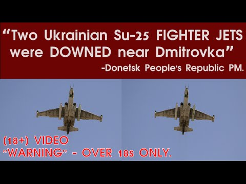 """2 Ukrainian Su-25 FIGHTER JETS DOWNED"" -Donetsk People's Republic PM"