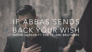 If Abbas Sends Back Your Wish - Nouri Sardar ft. The Tejani Brothers (Muharram 2014)
