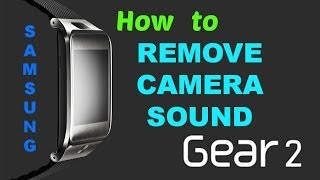 How to Remove Camera Sound Samsung Gear 2! Remove Shutter and Record Sound