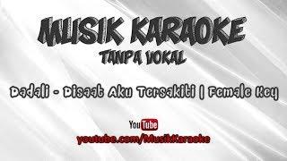 Dadali - Disaat Aku Tersakiti | Karaoke Tanpa Vokal | Female Key
