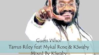Guess Who Tarrus Riley Feat Mykal Rose Kswaby Mixed By Kswaby