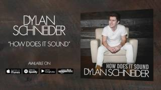Dylan Schneider How Does It Sound