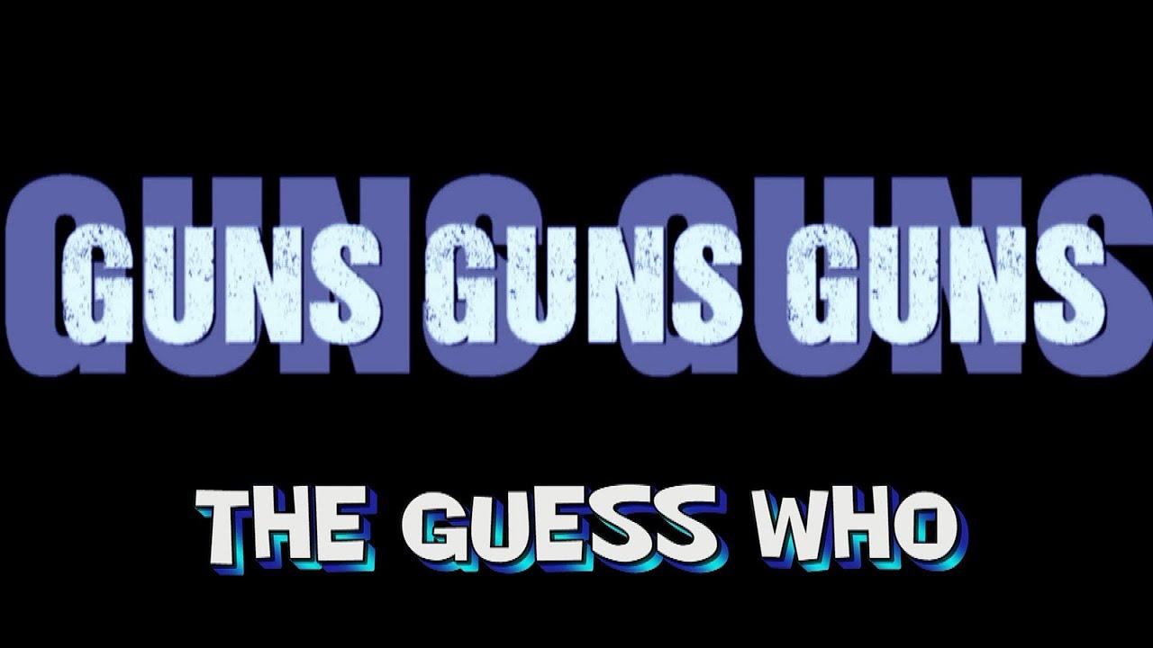 Guns Guns Guns Guess Who Guns Guns Guns The Guess Who