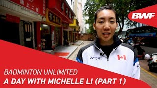 Badminton Unlimited 2019 | A day with Michelle Li (Part 1) | BWF 2019