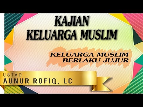 Keluarga Muslim Berlaku Jujur - Ustadz Aunur Rofiq Ghufron, Lc