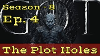 Game of Thrones Season 8 - Ep. 4 PLOT HOLES!