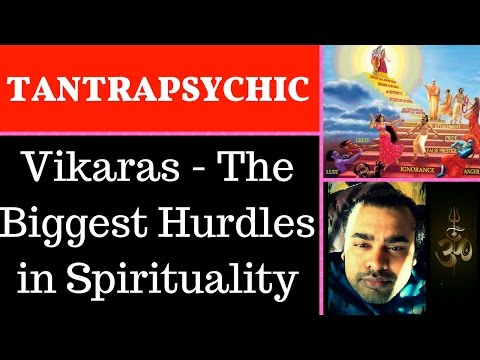 Tantra Tutorial-Vikaras (The basic human emotions which create hindrance in spiritual growth)