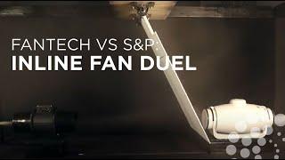 Fantech® vs S&P: Inline Fan CFM Duel