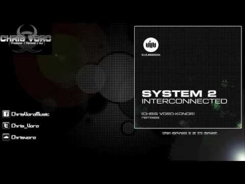 System 2 - Interconnected (Chris Voro Remix)