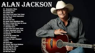 Alan Jackson Greatest Hits || Alan Jackson Best Songs