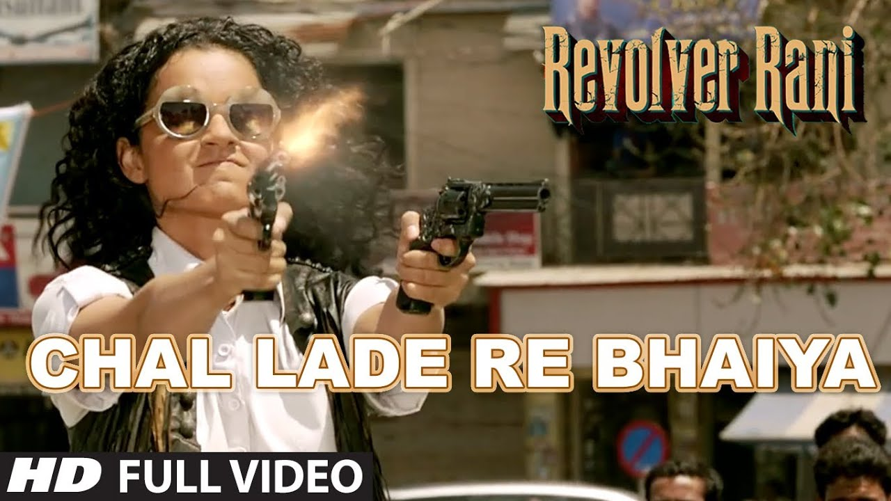 Chal Lade Re Bhaiya Full Video Song   Revolver Rani ...