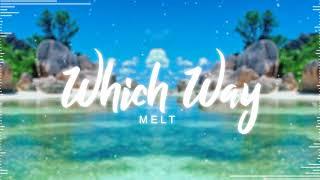 Melt - Which Way (Original) 🐬 ᴛʀᴏᴘɪᴄᴀʟ ʜᴏᴜsᴇ