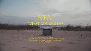 KEV - What Lovers Do Official Music Video