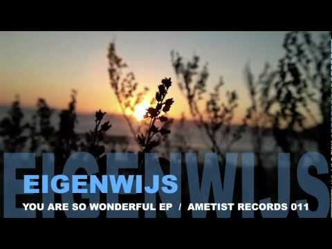 Eigenwijs - You are so wonderful EP (incl. Erasmus & Krieger Remix) [Ametist Records]