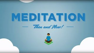 Meditation - Then and Now (What is Meditation?)