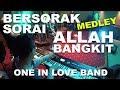 Bersorak Sorai  Allah Bangkit MEDLEY (One In Love Band October 2017)