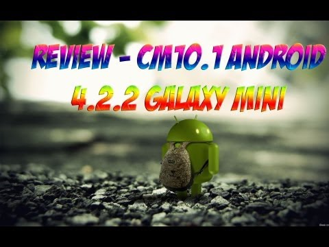 Review - CM10.1 Galaxy Mini S5570 Android 4.2.2