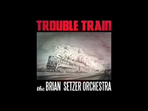 Brian Setzer Orchestra - Trouble Train