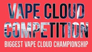 Biggest Vape Cloud Challenge - Biggest Vape Cloud Competition