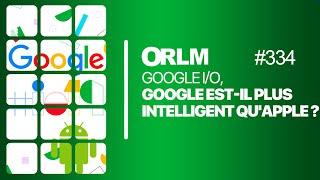 ORLM- 334:  Google est-il plus intelligent qu'Apple ?