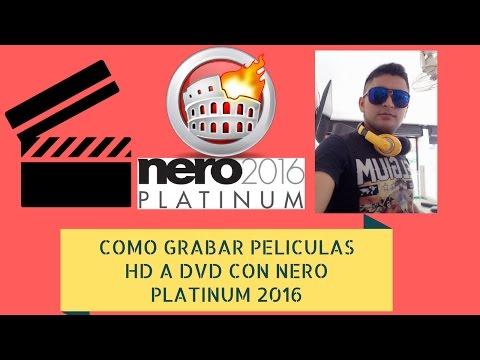 como grabar peliculas HD a DVD con nero 2016 platinum   2017