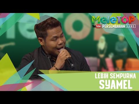download lagu Lebih Sempurna - Syamel -Persembahan LIV gratis