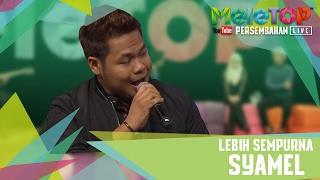 Lebih Sempurna - Syamel -Persembahan LIVE MeleTOP Episod 223 [7.2.2017]