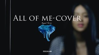All Of Me - John Legend - Cover by Raquel Torres