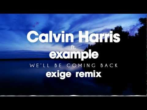 Calvin Harris - We'll Be Coming Back ft. Example (Exige Remix)
