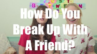 How Do You Break Up With A Friend? I Just Between Us
