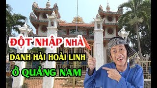 CẬN CẢNH Nhà Nghệ Sĩ Hài HOÀI LINH Ở Quê Đại Lộc Quảng Nam