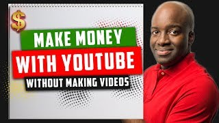 Make Money with YouTube without Making Videos
