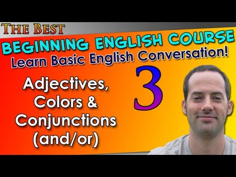 003 – Adjectives, Colors & Conjunctions (and/or) – Beginning English Lesson – Basic English Grammar