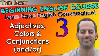 003 - Adjectives, Colors & Conjunctions (and/or) - Beginning English Lesson - Basic English Grammar