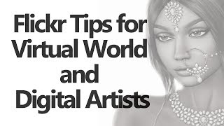 Flickr Tips for Virtual World and Digital Artists in Second Life