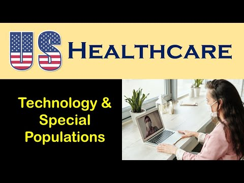 U.S. Health Care: Technology & Special Populations in Health Care