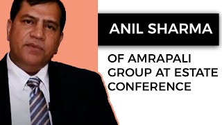 Anil Sharma of Amrapali Group at Estate
